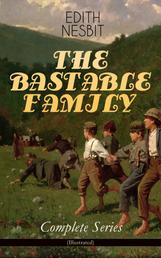 THE BASTABLE FAMILY – Complete Series (Illustrated) - The Treasure Seekers, The Wouldbegoods, The New Treasure Seekers & Oswald Bastable and Others (Adventure Classics for Children)