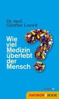 Dr. med. Günther Loewit: Wie viel Medizin überlebt der Mensch? ★★★★