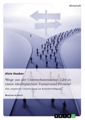 Wege aus der Unternehmenskrise: Gibt es einen idealtypischen Turnaround-Prozess?