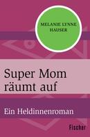 Melanie Lynne Hauser: Super Mom räumt auf ★★★