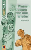 Armin Kaster: Den Kleinen verkloppen wir mal wieder!