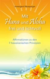 Mit Huna und Aloha frei und lichtvoll - Affirmationen zu 7 hawaiianischen Prinzipien