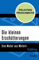 Felicitas Frischmuth: Die kleinen Erschütterungen