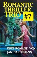 Jan Gardemann: Romantic Thriller Trio #7 - Drei Romane