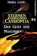 Mara Laue: Sternenkommando Cassiopeia 4: Der Geist der Maschinen (Science Fiction Abenteuer) ★★★★