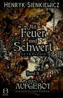 Henryk Sienkiewicz: Mit Feuer und Schwert. Historischer Roman in vier Bänden. Band II