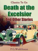 P. G. Wodehouse: Death at the Excelsior And Other Stories