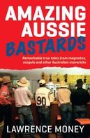 Lawrence Money: Amazing Aussie Bastards