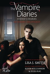 The Vampire Diaries - Stefan's Diaries - Am Anfang der Ewigkeit - Band 1