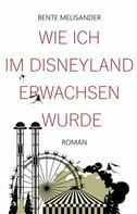Bente Melisander: Wie ich im Disneyland erwachsen wurde ★