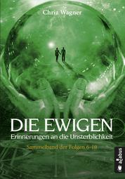 DIE EWIGEN. Erinnerungen an die Unsterblichkeit - Sammelband der Folgen 6-10