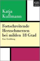 Katja Kullmann: Fortschreitende Herzschmerzen bei milden 18 Grad