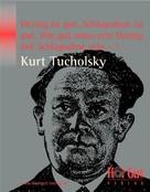 Kurt Tucholsky: Hering ist gut, Schlagsahne ist gut. Wie gut muss erst Hering mit Schlagsahne sein –! ★★★★★