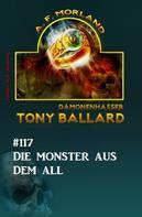 A. F. Morland: Die Monster aus dem All - Tony Ballard Nr. 117