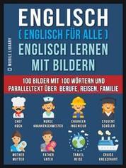 Englisch ( Englisch für alle ) Englisch Lernen Mit Bildern (Vol 1) - 100 Bilder mit 100 Wörtern und paralleltext über Berufe, Reisen, Familie