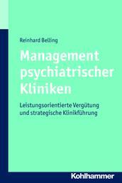 Management psychiatrischer Kliniken - Leistungsorientierte Vergütung und strategische Klinikführung