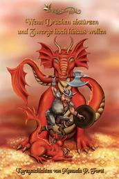 Wenn Drachen abstürzen und Zwerge hoch hinaus wollen - Kurzgeschichten von Manuela P. Forst