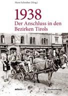 Horst Schreiber: 1938 - Der Anschluss in den Bezirken Tirols