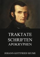 Johann Gottfried Seume: Traktate, Schriften, Apokryphen