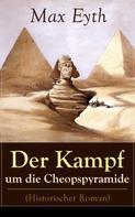 Max Eyth: Der Kampf um die Cheopspyramide (Historischer Roman)