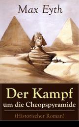 Der Kampf um die Cheopspyramide (Historischer Roman) - Eine Geschichte und Geschichten aus dem Leben eines Ingenieurs