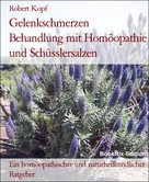 Robert Kopf: Gelenkschmerzen Behandlung mit Homöopathie und Schüsslersalzen