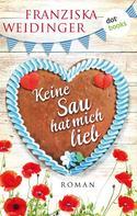 Franziska Weidinger: Keine Sau hat mich lieb