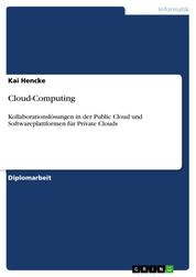 Cloud-Computing - Kollaborationslösungen in der Public Cloud und Softwareplattformen für Private Clouds