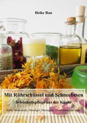 Mit Rührschüssel und Schneebesen - Schönheitspflege aus der Küche - Seife, Badezusatz, Duschgel, Massageöl, Handcreme und mehr