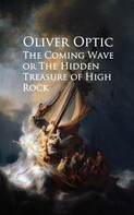 Oliver Optic: The Coming Wave or The Hidden Treasure of High Rock