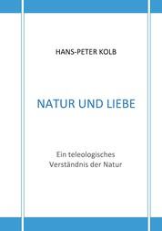 Natur und Liebe - Ein teleologisches Verständnis der Natur