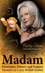 Madam - Prostitutes, Punters and Puppets - Memoirs of a Very British Brothel