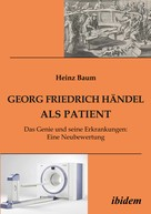 Heinz Baum: Georg Friedrich Händel als Patient ★★★★