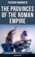 Theodor Mommsen: The Provinces of the Roman Empire (Illustrated Edition)