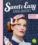 Enie van de Meiklokjes: Sweet and Easy – Enie backt: Rezepte zum Fest fürs ganze Jahr ★★★
