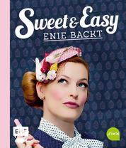 Sweet and Easy – Enie backt: Rezepte zum Fest fürs ganze Jahr