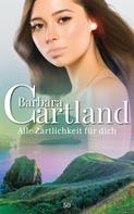 Barbara Cartland: Alle Zärtlichkeit für dich ★★★★