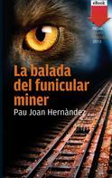 Pau Joan Hernàndez i de Fuenmayor: La balada del funicular miner (eBook-ePub)
