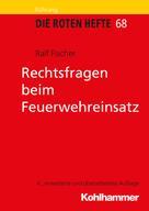 Ralf Fischer: Rechtsfragen beim Feuerwehreinsatz