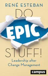 Do Epic Stuff! - Leadership after Change Management, plus E-Book inside (ePub, mobi oder pdf)