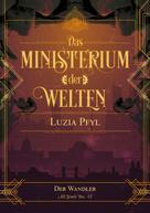 Luzia Pfyl: Das Ministerium der Welten - Band 2: Der Wandler ★★★★