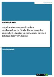 Aspekte eines soziokulturellen Analyserahmens für die Entstehung der römischen Literatur im dritten und zweiten Jahrhundert vor Christus