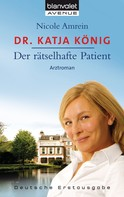 Nicole Amrein: Dr. Katja König - Der rätselhafte Patient ★★★