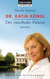 Dr. Katja König - Der rätselhafte Patient - Roman