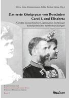 Silvia Irina Zimmermann: Das erste Königspaar von Rumänien Carol I. und Elisabeta