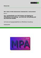 Mandy Linke: Vor- und Nachteile von Call Centern als Zugang zur öffentlichen Verwaltung - aus Sicht der Verwaltung und aus Sicht der Kunden