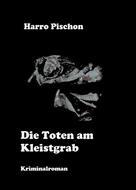Harro Pischon: Die Toten am Kleistgrab
