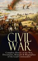 Abraham Lincoln: CIVIL WAR – Complete History of the War, Documents, Memoirs & Biographies of the Lead Commanders