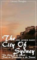 John Arthur Barry: The City of Sydney (John Arthur Barry) - fully illustrated - (Literary Thoughts Edition)