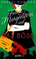 Marcel Huwyler: Frau Morgenstern und das Böse ★★★★